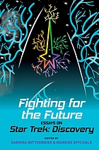 FIGHTING FOR THE FUTURE : essays on star trek.