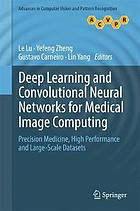 Deep learning and convolutional neural networks for medical image computing : precision medicine, high performance and large-scale datasets