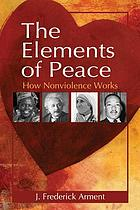 The elements of peace : how nonviolence works