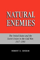 Natural enemies : the United States and the Soviet Union in the Cold War, 1917-1991