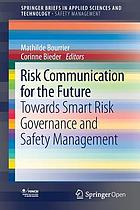 RISK COMMUNICATION FOR THE FUTURE : towards smart risk governance and.