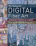 Wen Redmond's digital fiber art : combine photos & fabric create your own mixed-media masterpiece