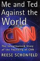 Me and Ted against the world : the unauthorized story of the founding of CNN