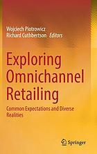 Exploring omnichannel retailing : common expectations and diverse realities