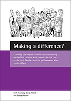 Making a difference? : exploring the impact of multi-agency working on disabled children with complex health care needs, their families and the professionals who support them