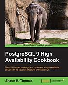 PostgreSQL 9 high availability cookbook : over 100 recipes to design and implement a highly available server with the advanced features of PostgreSQL