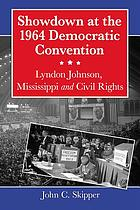 Showdown at the 1964 Democratic Convention : Lyndon Johnson, Mississippi and civil rights