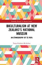 Biculturalism at New Zealand's national museum : an ethnography of Te Papa