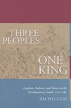 Three peoples, one king : loyalists, Indians, and slaves in the revolutionary South, 1775-1782