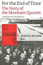 For the end of time : the story of the Messiaen quartet