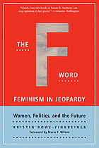 The F-word : feminism in jeopardy : women, politics, and the future