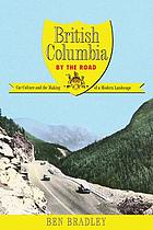 British Columbia by the road : car culture and the making of a modern landscape