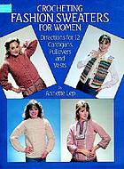 Crocheting fashion sweaters for women : directions for 12 cardigans, pullovers, and vests