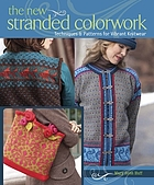 New Stranded Colorwork : Techniques and Patterns for Vibrant Knitwear.