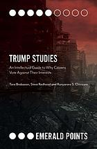 Trump Studies : an Intellectual Guide to Why Citizens Vote Against Their Interests.