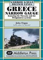 Greece narrow gauge : featuring the Thessaly and the Peloponnese systems