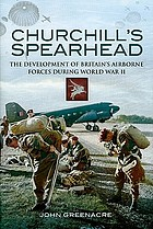 Churchill's spearhead : the development of Britain's airborne forces during the Second World War