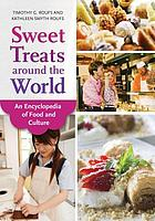 Sweet treats around the world : an encyclopedia of food and culture