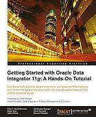 Getting started with Oracle Data Integrator 11g : a hands-on tutorial : combine high volume data movement, complex transformations and real-time data integration with the robust capabilities of ODI in this practical guide