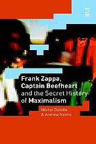 Frank Zappa, Captain Beefheart, and the secret history of Maximalism