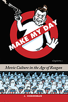 Make my day : movie culture in the age of Reagan