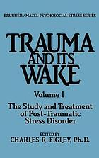 Trauma and its wake : the study and treatment of post-traumatic stress disorder