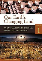 Our earth's changing land : an encyclopedia of land-use and land-cover change