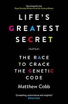Life's Greatest Secret : the Story of the Race to Crack the Genetic Code.