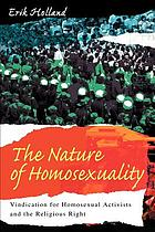 The nature of homosexuality : vindication for homosexual activists and the religious right