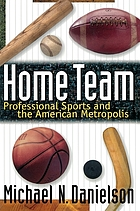 Home team : professional sports and the American metropolis