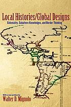 Local histories/global designs : coloniality, subaltern knowledges, and border thinking