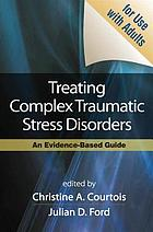Treating complex traumatic stress disorders : scientific foundations and therapeutic models