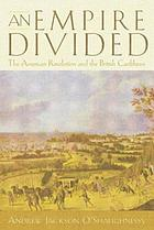 An Empire Divided : the American Revolution and the British Caribbean.