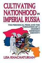CULTIVATING NATIONHOOD IN IMPERIAL RUSSIA : the periodical press and the.