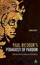 Paul Ricoeur's pedagogy of pardon : a narrative theory of memory and forgetting