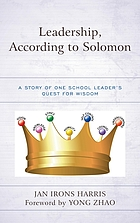 Leadership, according to Solomon : a story of one school leader's quest for wisdom