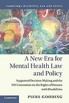 A new era for mental health law and policy : supported decision-making and the UN Convention on the Rights of Persons with Disabilities