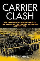 Carrier Clash : the Invasion of Guadalcanal and the Battle of the Eastern Solomons August 1942