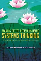 Making better decisions using systems thinking : how to stop firefighting, deal with root causes and deliver permanent solutions