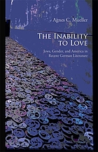 The inability to love : Jews, gender, and America in recent German literature