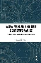 Alma Mahler and her contemporaries : a research and information