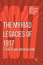 The myriad legacies of 1917 : a year of war and revolution