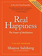 Real happiness : learn the power of meditation : a 28-day program