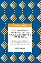 Revolutionary committees in the cultural revolution era of China : exploring a mode of governance in historical and future perspectives