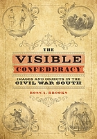 The visible Confederacy : images and objects in the Civil War South