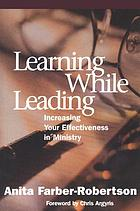 Learning while leading : increasing your effectiveness in ministry