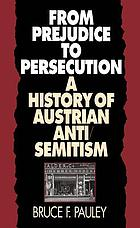 From prejudice to persecution : a history of Austrian anti-semitism