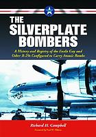 The silverplate bombers : a history and registry of the Enola Gay and other B-29s configured to carry atomic bombs