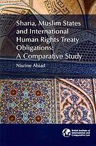 Sharia, Muslim states and international human rights treaty obligations : a comparative study