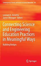 Connecting science and engineering education practices in meaningful ways : building bridges